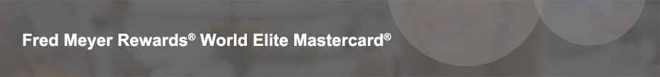 Fred Meyer Rewards® World Mastercard® - The card that earns DOUBLE Points for every dollar spent at Freddy's